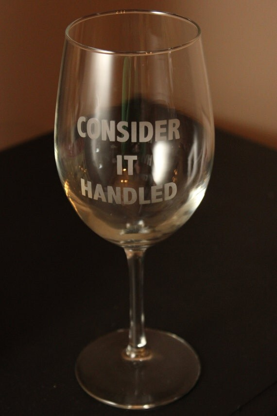 "Scandal ""Consider it handled"" Etched Wine Glass  - Block and Script Options - Olivia Pope Wine Glass - Scandal Wine Glass - It's Handled"