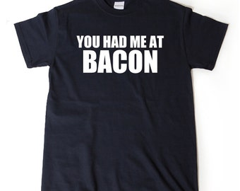 You Had Me At Bacon T-shirt Funny Hilarious Meat Bacon Lover Gift Idea Tee Shirt