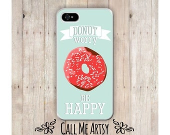 Don't Worry, Donut Worry Be Happy, iPhone 4 Case, iPhone 4S Case, iPhone 5 Case, iPhone 5C Case, Funny iPhone 4 Case, Funny iphone 6 Case