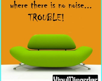 where there is no noise... trouble - Vinyl Wall Decal - Wall Quotes - Vinyl Sticker - Playroomquotes35ET