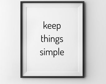 Keep Things Simple   Simplicity Quote   Printable Quote Art   Zen Quotes    Inspirational Quote
