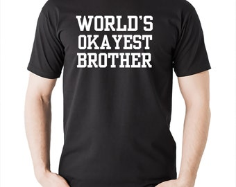 World's OKAYEST Brother T-Shirt Gift For Brother Funny Brother Tee Shirt