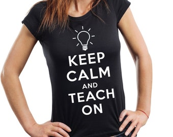 Keep Calm And Teach ON T-Shirt Gift For Teacher Labor Day Gift Woman Top
