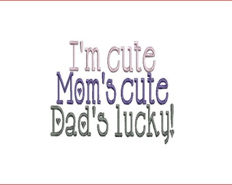 Machine Embroidery/Embroidery Design/I'm Cute Mom's Cute Dad's Lucky Embroidery Design/Machine Embroidery/INSTANT DOWNLOAD/4x4/5x7