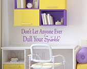 Don't Let Anyone Ever Dull Your Sparkle vinyl wall decal, teen girl bedroom sticker