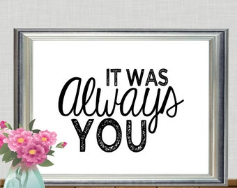 It Was Always You Art Print - Anniversary or Wedding Sign - Printable Sign