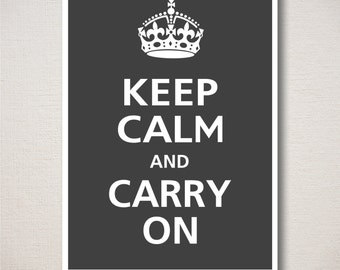 Keep Calm and Carry On Art Print 5x7 Featured color: Charcoal--choose your own colors)