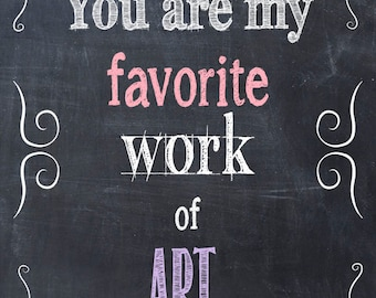 You Are My Favorite Work of Art - Art Print Quote Chalkboard Print -  Home Decor