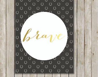 8x10 Brave Printable Art Print, Gold Typography Printable Art, Nursery Wall Art, Brave Poster, Nursery, Home Decor, Instant Digital Download