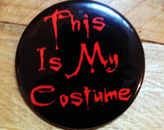 This Is My Costume - button, magnet, or bottle opener