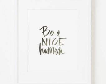 framed 8x10 print / be a nice human / choice of black, white, natural or gold frame
