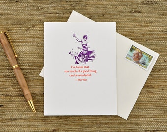 Too much of a good thing can be wonderful - Mae West quote - letterpress card