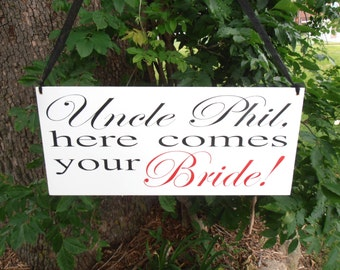 Uncle here comes your bride Sign personalized Here comes the bride Ring bearer Flower girl