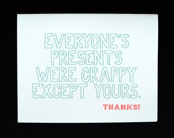 Everyone's Presents Were Crappy Except Yours letterpress card