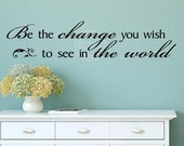 Be the change you wish to see in the world  vinyl lettering wall decal sticker quote saying
