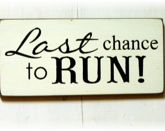 Last chance to run wood sign for wedding