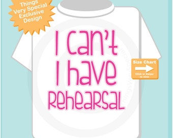 Girl's Funny I Can't I have Rehearsal tee shirt. (09222014d)