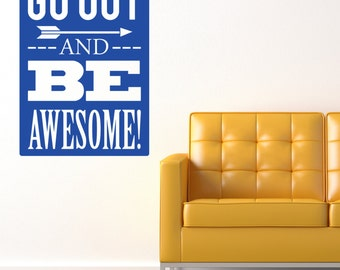 Go Out and Be AWESOME 22X31 saying Decor Vinyl Wall Decal Graphic
