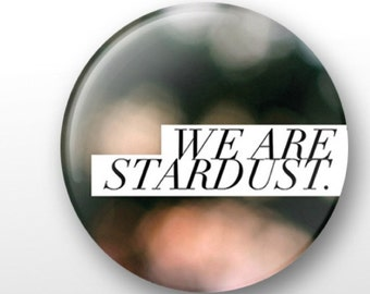 We Are Stardust pinback button - Great Holiday Gift