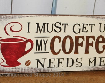 I must get up my COFFEE needs ME sign/Cute Sign/Coffee Sign/Wood Sign/Home Decor/Coffee/Wood Sign/Shelf Sitter/Wall Sign/Mantel