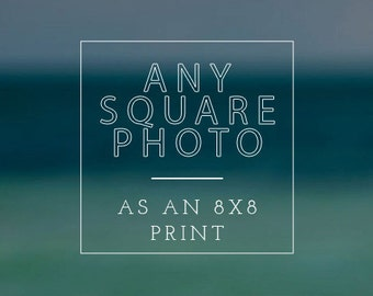 "Any square photograph as an 8""x8"" print"