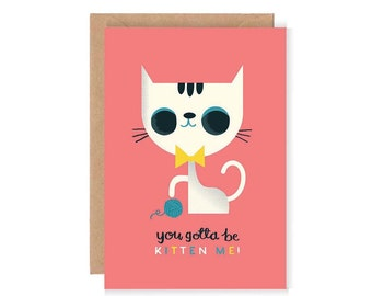 You Gotta be Kitten Me Greetings Card - Cute Illustration / Hand Lettering / Cat Card / Blank Greetings Card