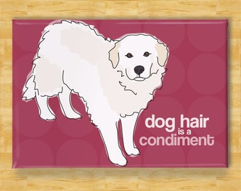 Great Pyrenees Magnet - Dog Hair is a Condiment - Great Pyrenees Gift Fridge Dog Refrigerator Magnets