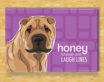 Shar Pei Gifts Refrigerator Magnets with Funny Sayings - Honey These Are Laugh Lines - Fridge Magnet, Shar Pei Art, Dog Art