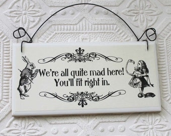 We're All Quite Mad Here You'll Fit Right In a Decoupaged Tile Sign