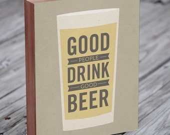 Beer Sign - Bar Art - Good People Drink Good Beer - Wood Block Art Print - Beer Art