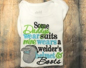 Some Daddy's Wear Suits Mine Wear A Welder's Helmet & Boots Embroidered Personalized Shirt or Bodysuit
