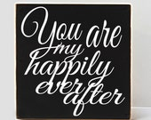 You Are My Happily Ever After Wooden Sign, Wedding, Anniversary, Gift, Home Decor, Love, Wedding Gift,  Sustainable Home Decor,Your Colors