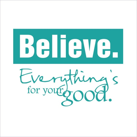 Believe Everything's For Your Good by SunshineDecals