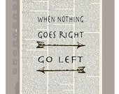 Inspirational art - QUOTE art printed on Upcycled Dictionary page, , motivational poster -When nothing goes right go left...