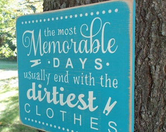 The Most Memorable Days Usually End With The Dirtiest Clothes Distressed Wood Sign