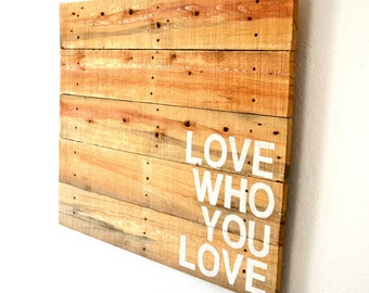 Pallet Art Large Reclaimed Wood Wall Hanging Statement Piece - Love Who You Love