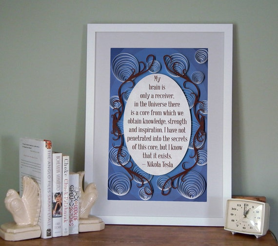 """Nikola Tesla quote """"My brain is only a receiver, in the Universe..."""" Inspirational poster quilled border, Paper art print, Geek poster"""