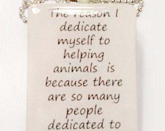The Reason I Dedicate Myself to Helping Animals Tile Pendant