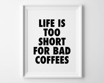 Coffee Quote, wall decor, wall art prints, typography poster, black and white, scandinavian, minimalist, life is too short for bad coffes