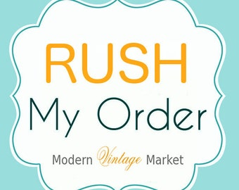 RUSH my order -get your order shipped ASAP