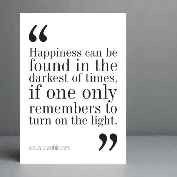 Happiness Can Be Found In The Darkest Of Times Quote: Movie Quote Harry Potter Dumbledore Quote 3. Typography