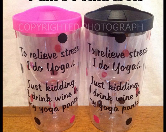 To Relieve Stress, I Do Yoga…Just Kidding, I Drink Wine In My Yoga Pants! Funny VINO 2 GO Wine To Go Acrylic Tumbler Wine Glass Polka Dots