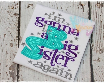 I'm Gonna Be A Big Sister AGAIN Sibling Embroidered Applique Shirt