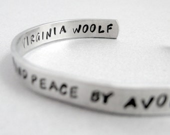 Virginia Woolf Bracelet - You Cannot Find Peace by Avoiding Life-Hand Stamped Cuff in Aluminum, Golden Brass or Sterling Silver