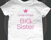 Only Child BIG SISTER - design 2 - Baby birth pregnancy announcement - Infant, Toddler, Youth Shirt