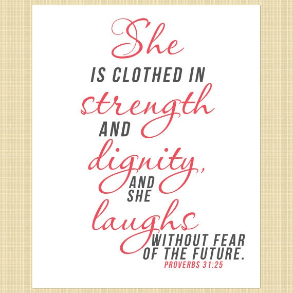 She Is Clothed With Strength And Dignity And She Laughs: She Is Clothed With Strength & Dignity. Proverbs 31:25