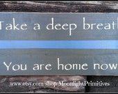 Police Signs, Take A Deep Breath, You Are Home Now, Thin Blue Line,  Wooden Signs, Law Enforcement, Police Wife, Thin Red Line, Firefighter