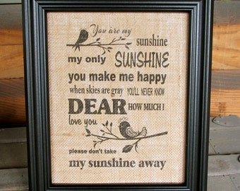 You are My Sunshine Sign You are My Sunshine My Only Sunshine You Make Me Happy When Skies Are Gray Framed Burlap Print Sign Lyrics Sign