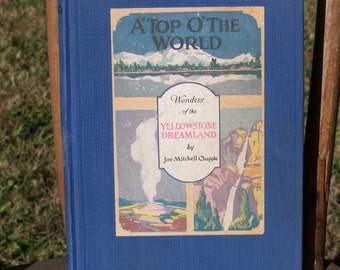 A' Top O' The World Wonders of the Yellowstone Dreamland by Joe Mitchell Chapple 1922 Vintage Book Yellowstone National Park Travel USA