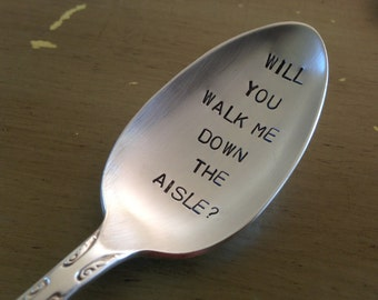 Will You Walk Me Down The Aisle?    Recycled  vintage silverware hand stamped spoon